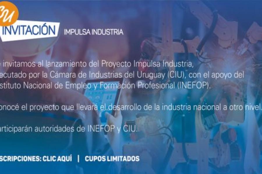 Empresas del Uruguay: La Cámara de Industrias del Uruguay e INEFOP lanzan proyecto para fortalecer la industria nacional